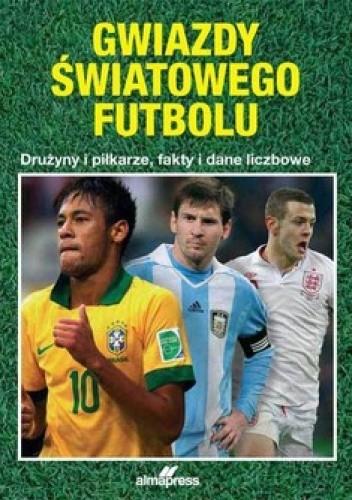 Okładka książki Gwiazdy Światowego Futbolu