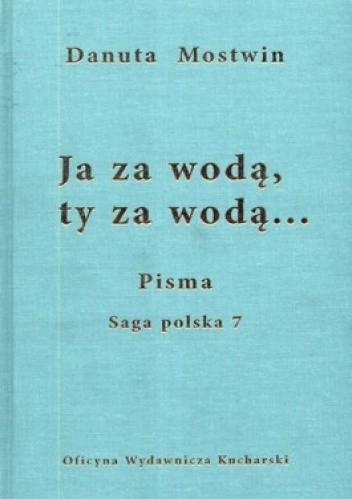 Okładka książki Ja za wodą, ty za wodą... Pisma. Saga polska 7