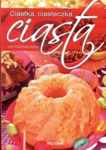 Okładka książki Ciastka, ciasteczka ciasta