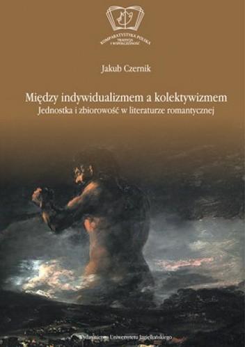 Okładka książki Między indywidualizmem a kolektywizmem. Jednostka i zbiorowość w literaturze romantycznej