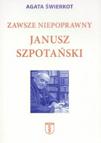 Okładka książki Zawsze niepoprawny Janusz Szpotański