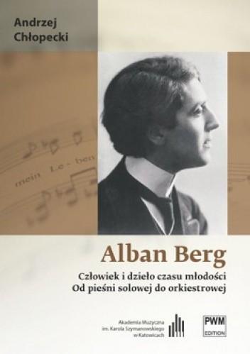 Okładka książki Alban Berg. Człowiek i dzieło czasu młodości. Od pieśni solowej do orkiestrowej