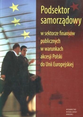 Okładka książki Podsektor samorządowy w sektorze finansów publicznych w warunkach akcesji do Unii Europejskiej