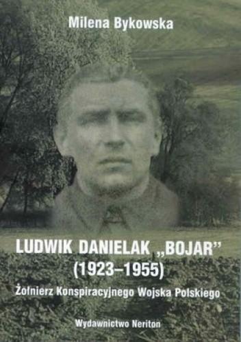 """Okładka książki Ludwik Danielak """"Bojar"""" (1923-1955). Żołnierz Konspiracyjnego Wojska Polskiego"""
