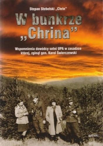 Okładka książki W bunkrze Chrina. Wspomnienia dowódcy sotni UPA w zasadzce której, zginął gen. Karol Świerczewski