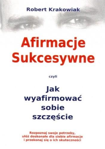 Okładka książki Afirmacje sukcesywne czyli Jak wyafirmować sobie szczęście