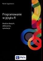 Programowanie w języku R. Analiza danych, obliczenia, symulacje