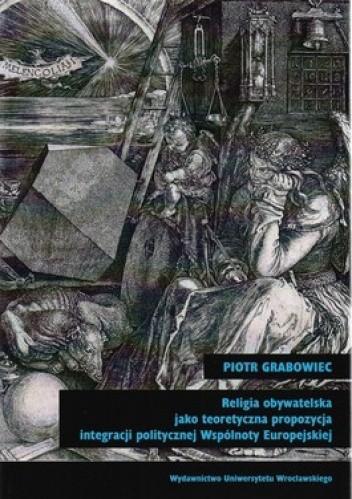 Okładka książki Religia obywatelska jako teoretyczna propozycja integracji politycznej Wpólnoty Europejskiej