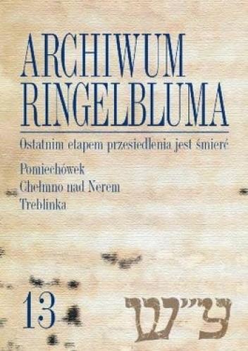 Okładka książki Archiwum Ringelbluma. Ostatnim etapem przesiedlenia jest śmierć. Tom 13 + CD