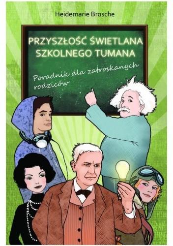 Okładka książki Przyszłość świetlana szkolnego tumana. Poradnik dla zatroskanych rodziców