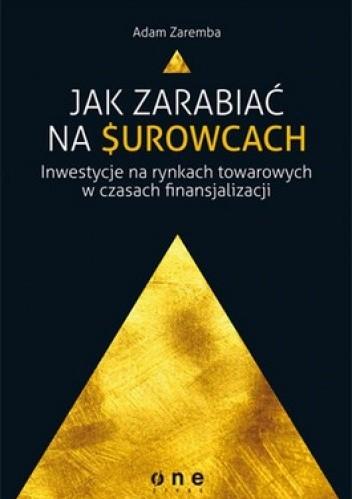 Okładka książki Jak zarabiać na surowcach. Inwestycje na rynkach towarowych w czasach finansjalizacji
