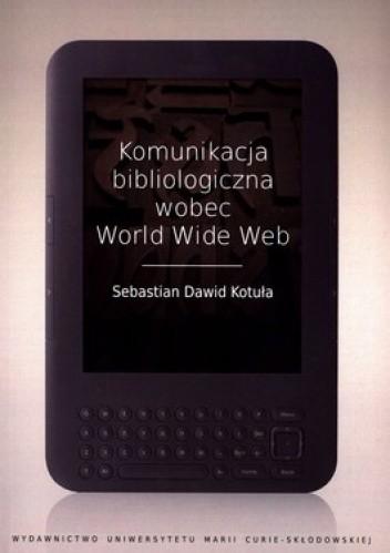 Okładka książki Komunikacja bibliologiczna wobec World Wide Web