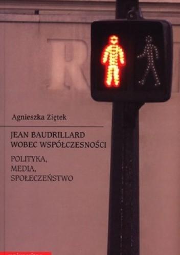 Okładka książki Jean Baudrillard wobec współczesności. Polityka, media, społeczeństwo