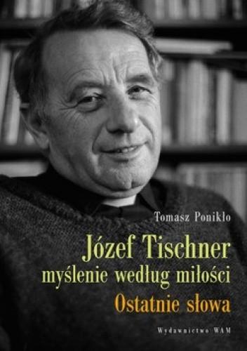 Okładka książki Józef Tischner myślenie według miłości. Ostatnie słowa
