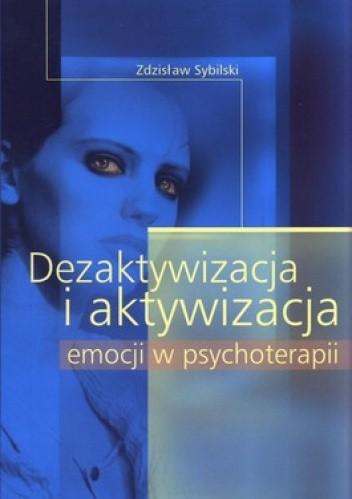 Okładka książki Dezaktywacja i aktywacja emocji w psychoterapii