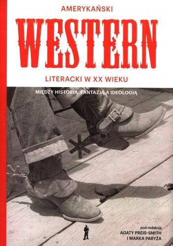 Okładka książki Amerykański Western literacki w XX wieku. Między historią, fantazją a ideologią
