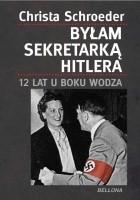 Byłam sekretarką Hitlera. 12 lat u boku wodza