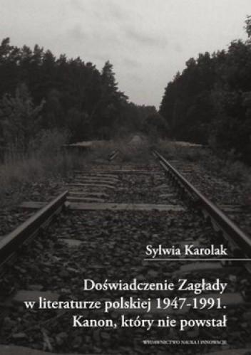 Okładka książki Doświadczenie Zagłady w literaturze polskiej 1947-1991. Kanon, który nie powstał