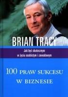 100 praw sukcesu w biznesie. Jak być skutecznym w życiu osobistym i zawodowym