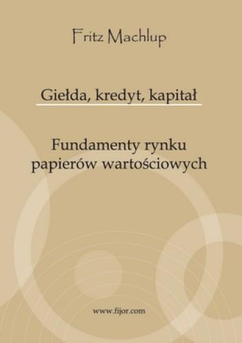 Okładka książki Giełda, kredyt, kapitał. Fundamenty rynku papierów wartościowych