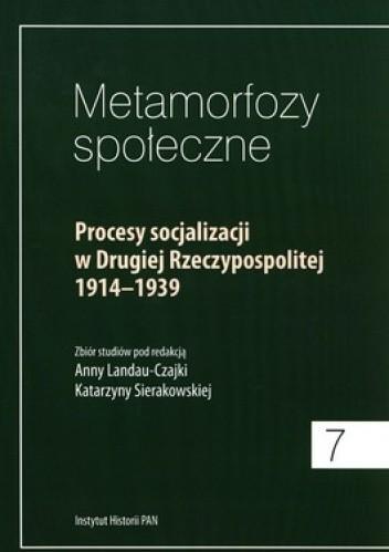 Okładka książki Metamorfozy społeczne 7. Procesy socjalizacji w Drugiej Rzeczypospolitej 1914-1939