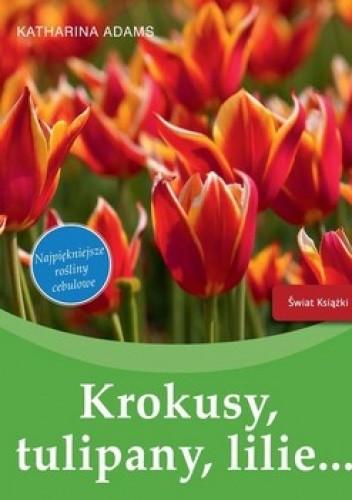 Okładka książki Krokusy, tulipany, lilie...