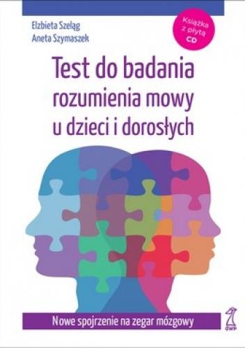 Okładka książki Test do badania rozumienia mowy u dzieci i dorosłych. Nowe spojrzenie na zegar mózgowy + CD