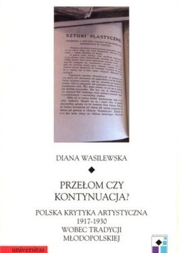 Okładka książki Przełom czy kontynuacja? Polska krytyka artystyczna 1917 - 1930 wobec tradycji młodopolskiej