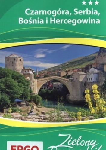 Okładka książki Czarnogóra, Serbia, Bośnia i Hercegowina. Zielony Przewodnik