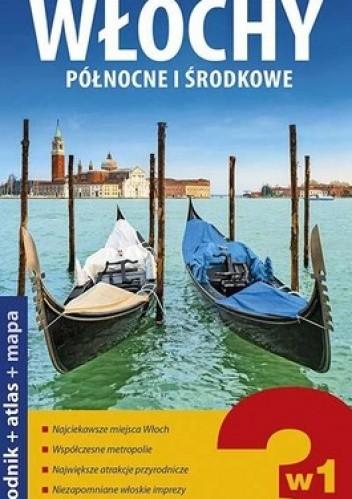 Okładka książki Włochy północne i środkowe  3 w 1. Przewodnik + atlas + mapa. Explore guide!