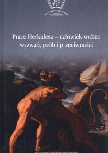 Okładka książki Prace Herkulesa. Człowiek wobec wyzwań, prób i przeciwności