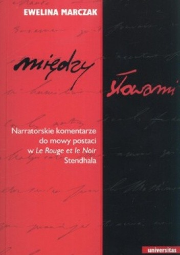 Okładka książki Między słowami. Narratorskie komentarze do mowy postaci w Le Rouge et le Noir Stendhala