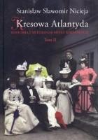 Kresowa Atlantyda. Historia i mitologia miast kresowych. Tom II