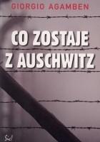 Co zostaje z Auschwitz. Archiwum i świadek (Homo sacer III)
