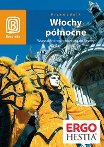 Okładka książki Włochy północne. Wszystkie drogi prowadzą do Rzymu. Przewodnik Bezdroża