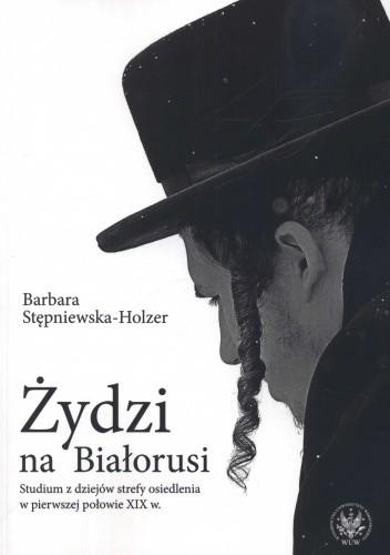 Okładka książki Żydzi na Białorusi. Studium z dziejów strefy osiedlenia w pierwszej połowie XIX w.