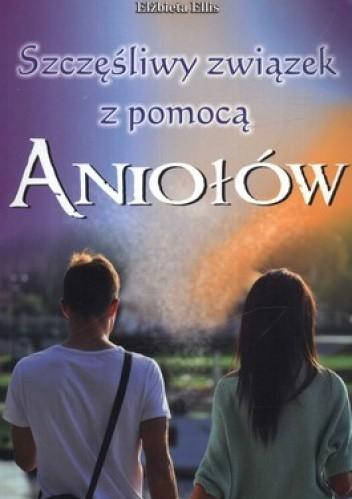 Okładka książki Szczęśliwy związek z pomocą Aniołów