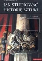 Jak studiować historię sztuki. Jak czytać...