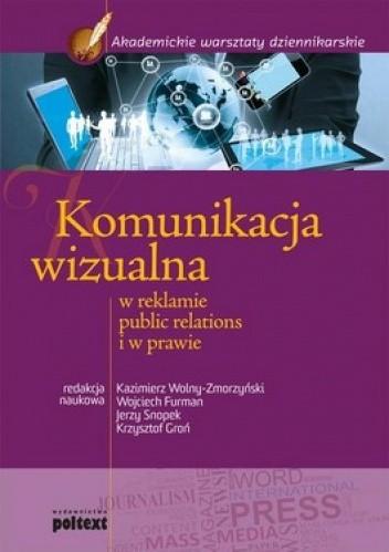 Okładka książki Komunikacja wizualna w reklamie, public relations  i w prawie