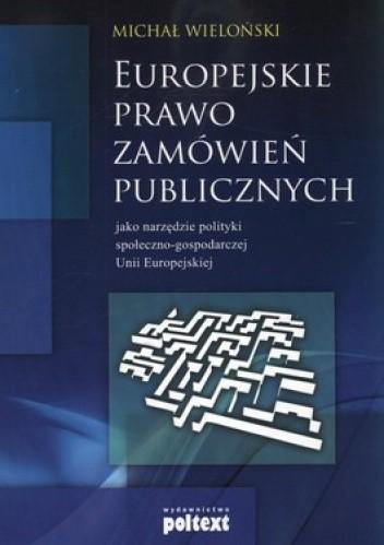 Okładka książki Europejskie prawo zamówień publicznych jako narzędzie polityki społeczno-gospodarczej Unii Europejskiej