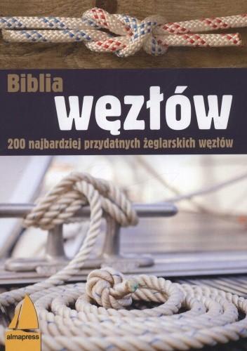 Okładka książki Biblia węzłów. 200 najbardziej przydatnych żeglarskich węzłów