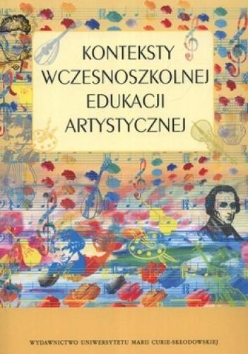 Okładka książki Konteksty wczesnoszkolnej edukacji artystycznej