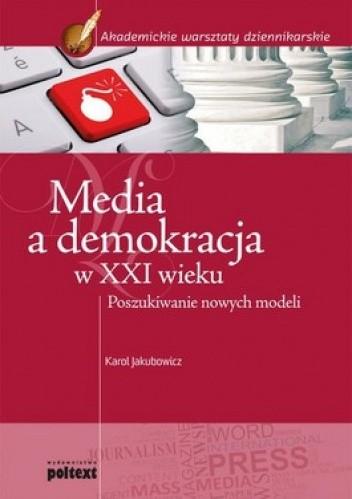 Okładka książki Media a demokracja w XXI wieku. Poszukiwanie nowych modeli