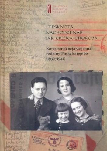 Okładka książki Tęsknota nachodzi nas jak ciężka choroba... Korespondencja wojenna rodziny Finkelsztejnów (1939-1941)