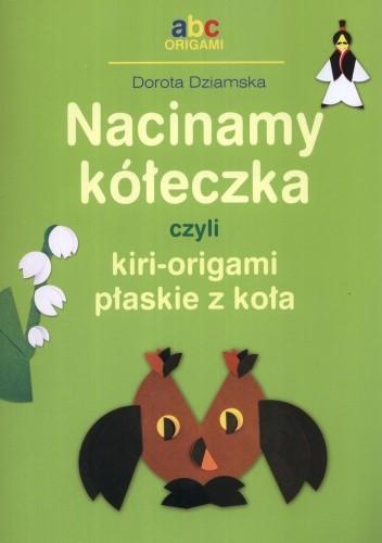 Okładka książki Nacinamy kółeczka czyli kiri-origami płaskie z koła