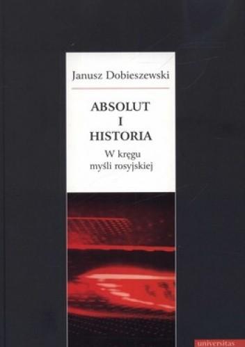Okładka książki Absolut i historia. W kręgu myśli rosyjskiej