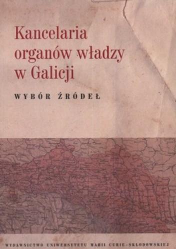 Okładka książki Kancelaria organów władzy w Galicji. Wybór źródeł