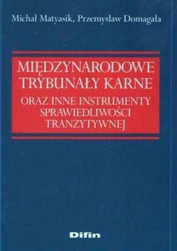 Okładka książki Międzynarodowe Trybunały Karne oraz instrumenty sprawiedliwości tranzytywnej