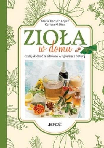 Okładka książki Zioła w domu, czyli jak dbać o zdrowie w zgodzie z naturą