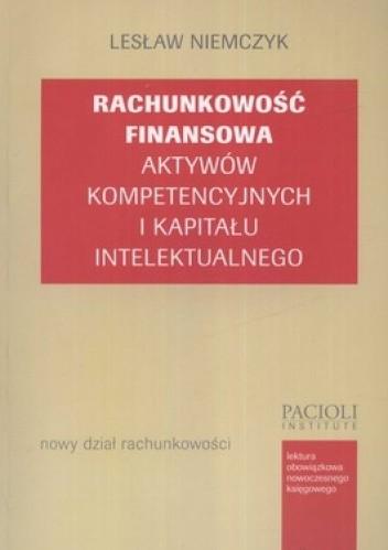 Okładka książki Rachunkowość finansowa aktywów kompetecyjnych i kapitału intelektualnego. Nowy dział rachunkowości